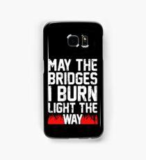 May The Bridges I Burn Light The Way Samsung Galaxy Case/Skin