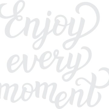 Enjoy Every Moment by conceptitude
