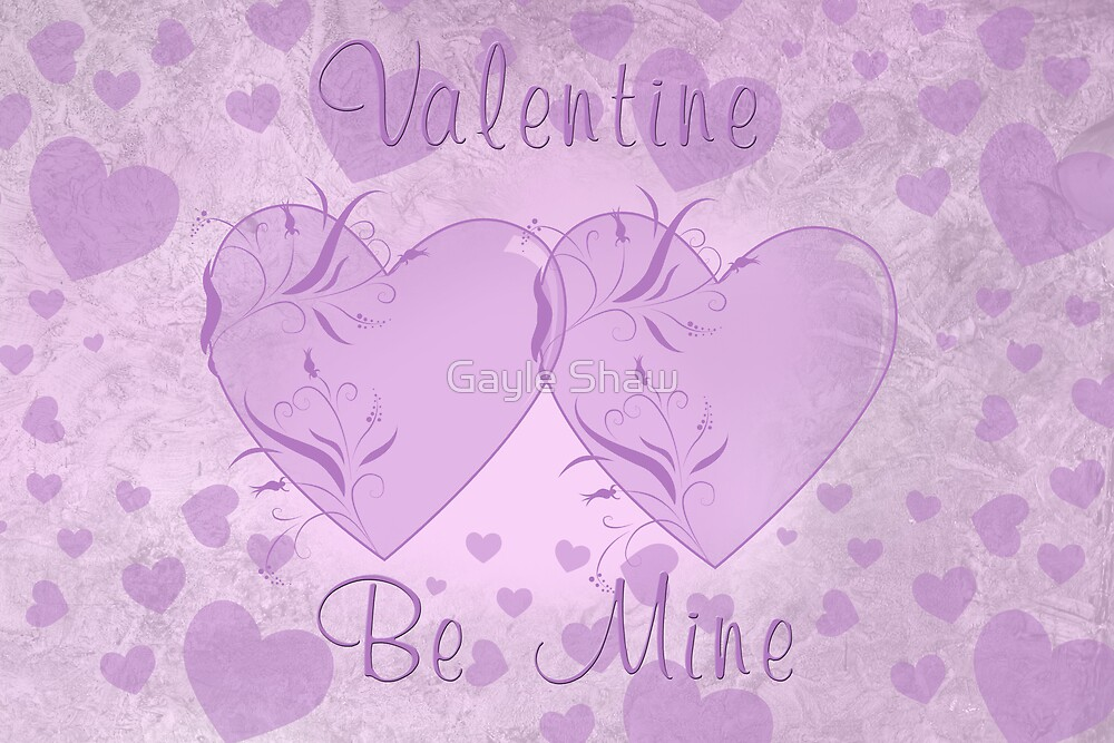 Valentine - Be Mine... by Gayle Shaw
