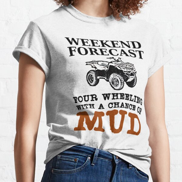 Weekend Forecast, Four Wheeling & Mud Classic T-Shirt