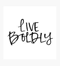 Live Boldly Photographic Print