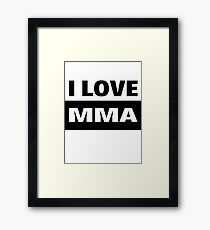 I love MMA UFC and cage fighting Framed Print