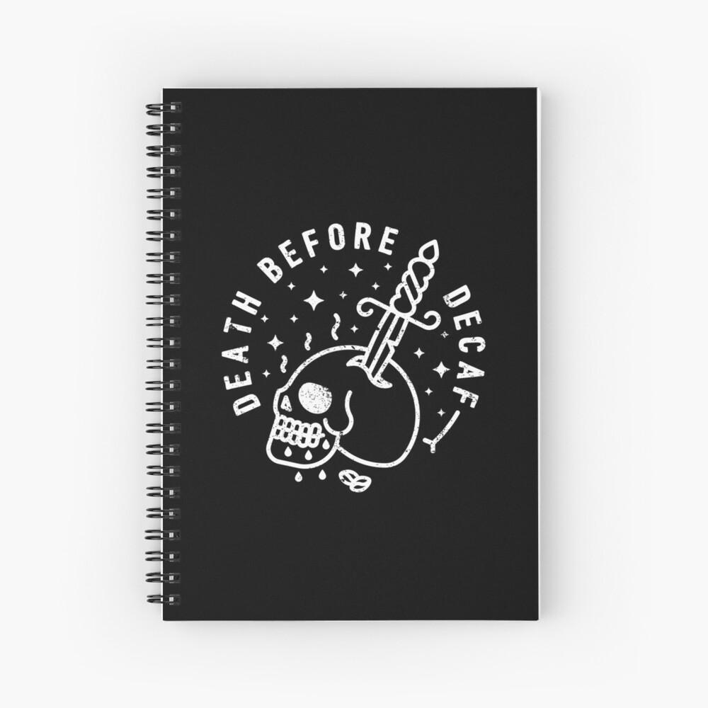 Death Before Decaf Spiral Notebook