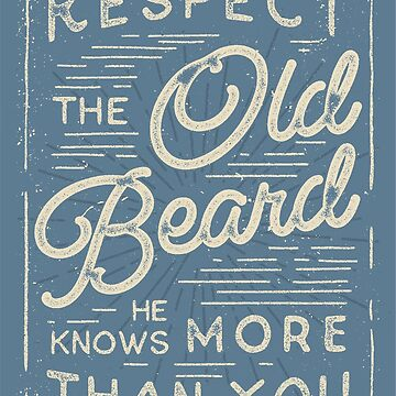 Respect The Old Beard He Knows More Than You by BeardyGraphics