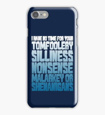 I have no time for your tomfoolery, silliness, nonsense, malarkey or shenanigans iPhone Case/Skin
