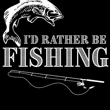 Fishing Angling Funny Design - Id Rather Be Fishing by kudostees