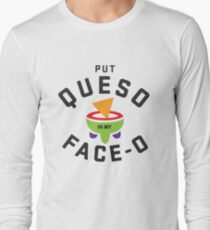 Put Queso in my Face-O - Funny Mexican Food Long Sleeve T-Shirt