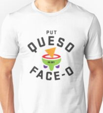 Put Queso in my Face-O - Funny Mexican Food Unisex T-Shirt