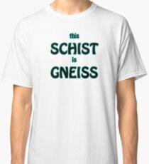 Schist is Gneiss Geology Classic T-Shirt