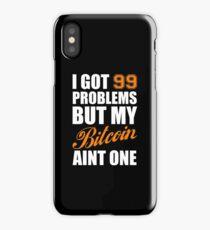 I Got 99 Problems Bitcoin Geek Nerd iPhone Case