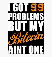 I Got 99 Problems Bitcoin Geek Nerd Photographic Print