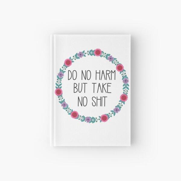 Do No Harm But Take No Shit Hardcover Journal