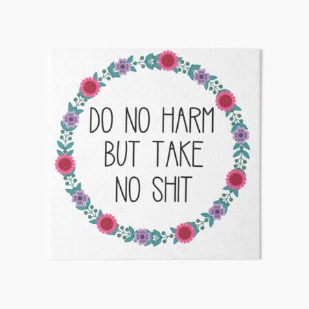 Do No Harm But Take No Shit Art Board Print