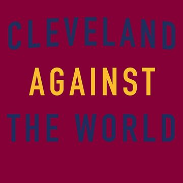 Cleveland Against the World by SenorRickyBobby