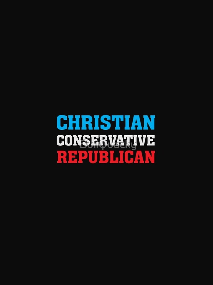 Christian Conservative Republican - by BullQuacky