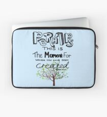 Perhaps This is The Moment For Which You Have Been Created Laptop Sleeve