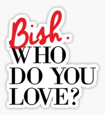 Bish Who Do You Love Sticker