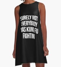 Surely Not Everybody Was Kung Fu Fighting A-Line Dress