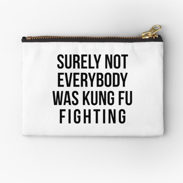 Surely Not Everybody Was Kung Fu Fighting Zipper Pouch