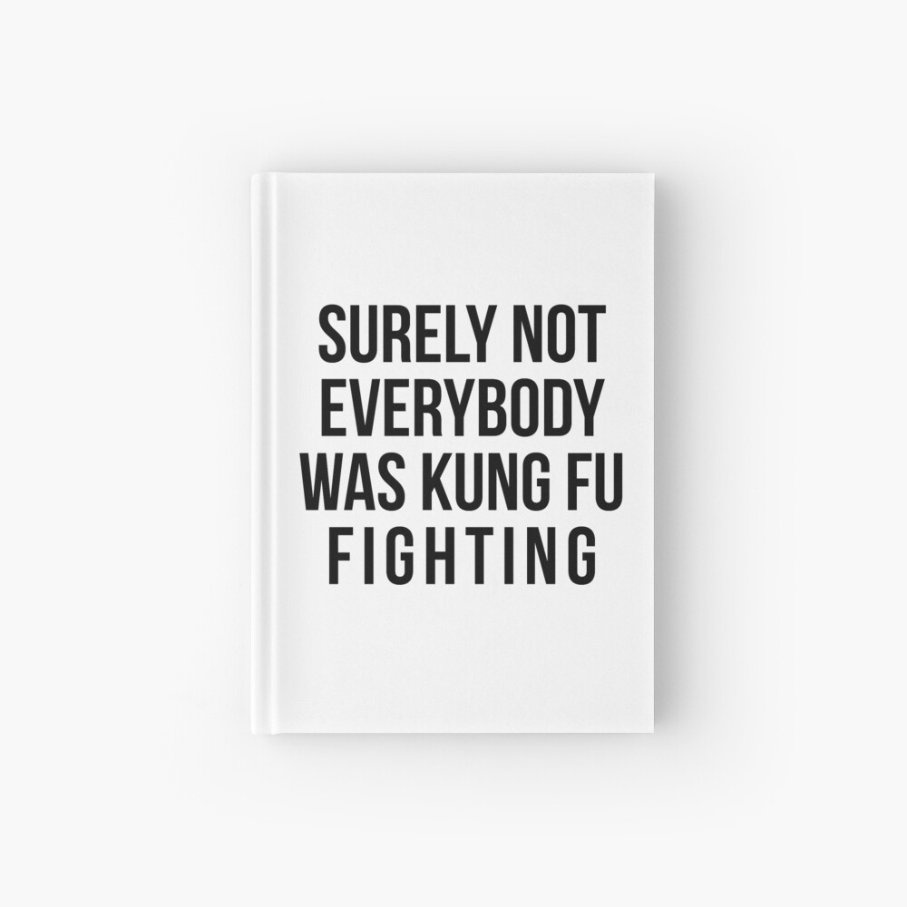 Surely Not Everybody Was Kung Fu Fighting Hardcover Journal
