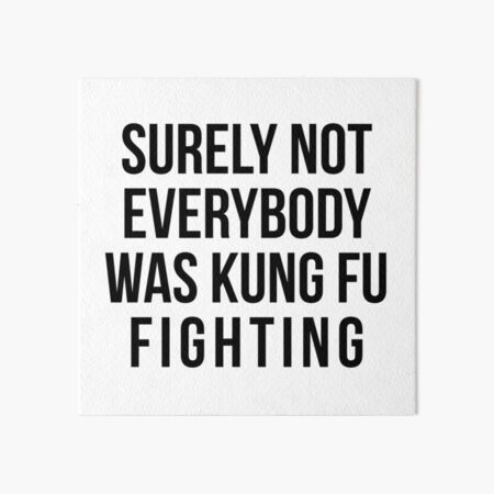 Surely Not Everybody Was Kung Fu Fighting Art Board Print