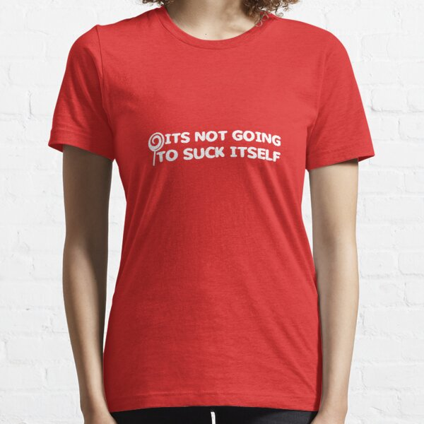 It's Not Going To Suck Itself Essential T-Shirt