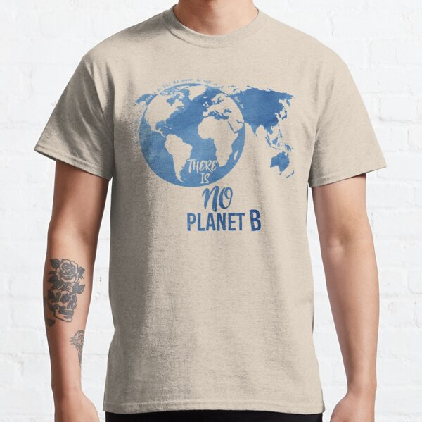There Is No Planet B - Blue Classic T-Shirt