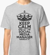 Keep Calm and Let the Social Media Manager Handle It Classic T-Shirt