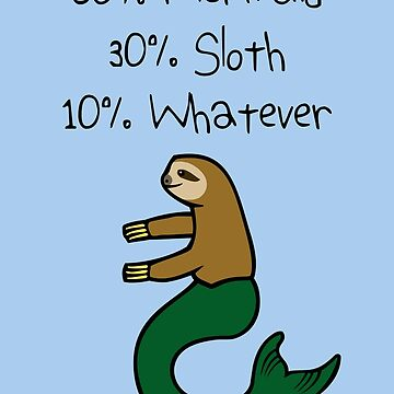60% Mermaid, 30% Sloth, 10% Whatever by jezkemp
