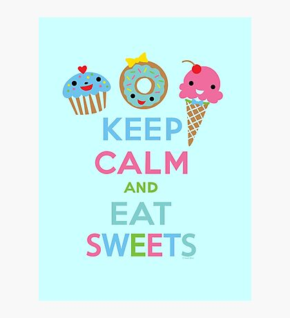Keep Calm and Eat Sweets 2 Photographic Print