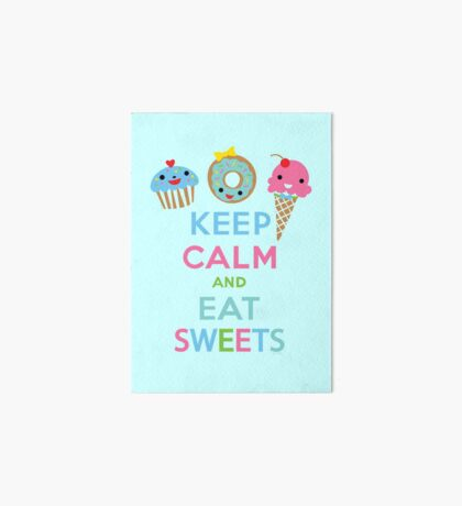 Keep Calm and Eat Sweets 2 Art Board