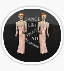 Dance Like There's No Tomorrow Sticker