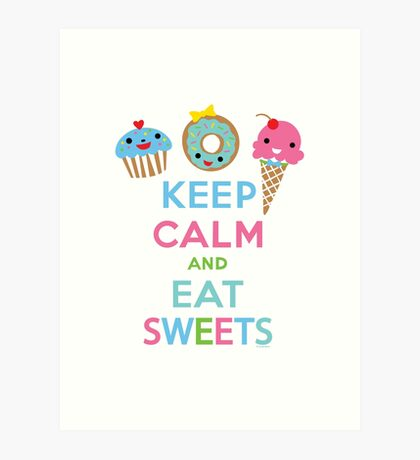 Keep Calm and Eat Sweets      Art Print