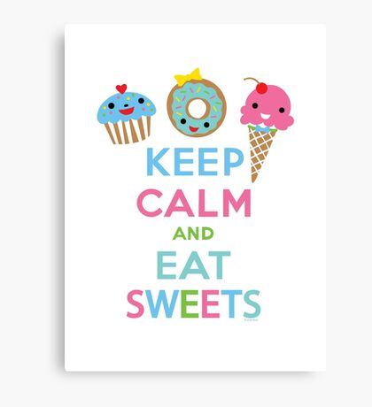 Keep Calm and Eat Sweets      Canvas Print