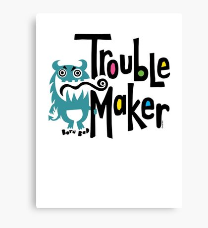 Trouble Maker - born bad Canvas Print