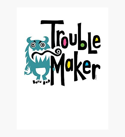 Trouble Maker - born bad Photographic Print