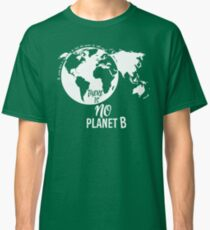 There Is No Planet B - White Classic T-Shirt