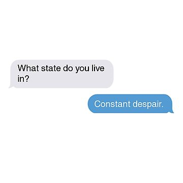 What state do you live in? Constant despair. by 1lokan