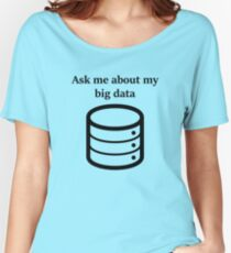Ask me About my Big Data Women's Relaxed Fit T-Shirt