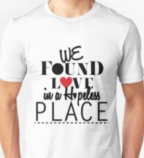 We Found Love In A Hopeless Place - Rihanna Unisex T-Shirt