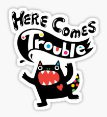 Here Comes Trouble - black monster Sticker