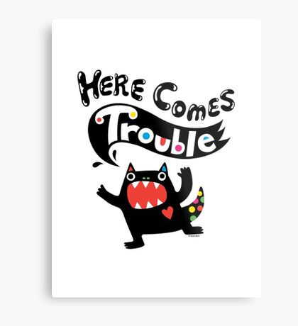 Here Comes Trouble - black monster Metal Print