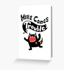 Here Comes Trouble - black monster Greeting Card