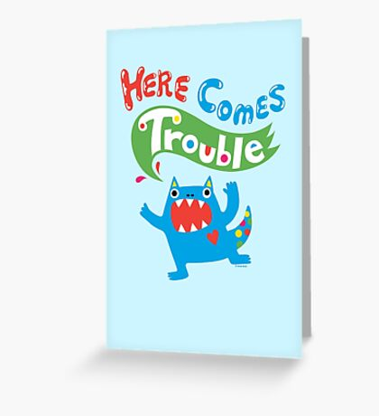 Here Comes Trouble ll  Greeting Card