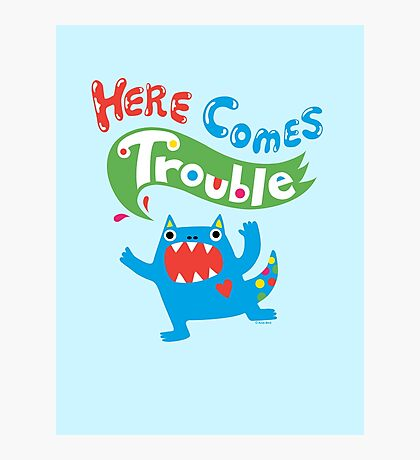 Here Comes Trouble ll  Photographic Print