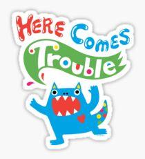 Here Comes Trouble primary Sticker