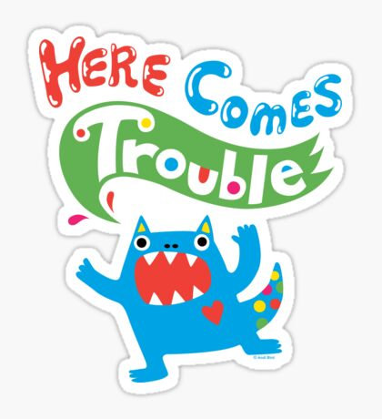 Here Comes Trouble primary Sticker