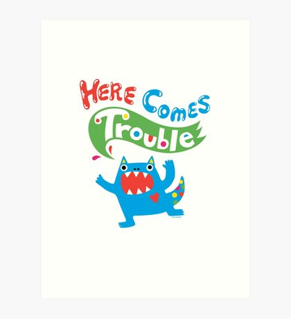 Here Comes Trouble primary Art Print
