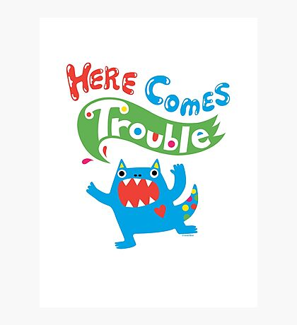 Here Comes Trouble primary Photographic Print