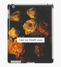 TAKE MY BREATH AWAY. iPad Case/Skin